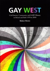 Gay West: Civil Society, Community and LGBT History in Bristol and Bath 1970 to 2010