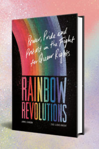 "Front cover of a book with a rainbow and text ""Rainbow Revolutions - Power, Pride and Protest in the Fight for Queer Rights"""