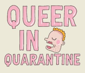 Cartoon open-mouthed face with text Queer in Quarantine